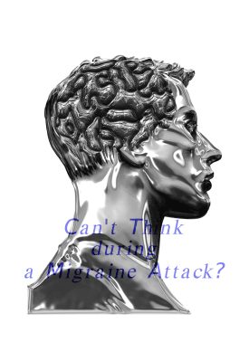 Can't think during a Migraine Attack?