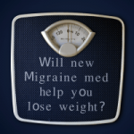 Will new Migraine Med fight Obesity and Diabetes?