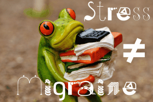 Stress does not equal Migraine!