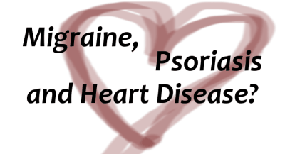 Migraine, Psoriasis, and Heart Disease